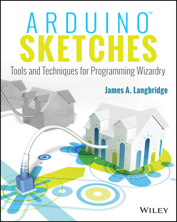 James Langbridge A. Arduino Sketches. Tools and Techniques for Programming Wizardry derek james android game programming for dummies