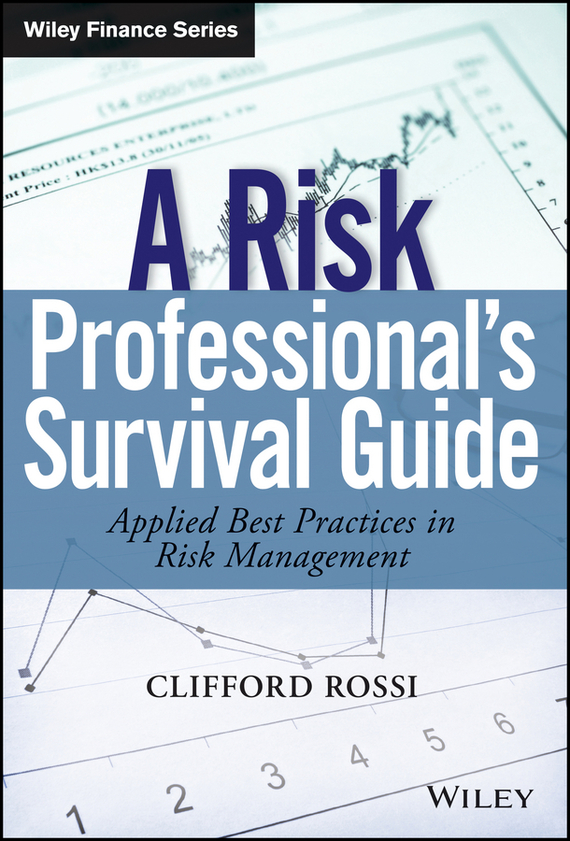 Clifford Rossi A Risk Professional's Survival Guide. Applied Best Practices in Risk Management kenji imai advanced financial risk management tools and techniques for integrated credit risk and interest rate risk management