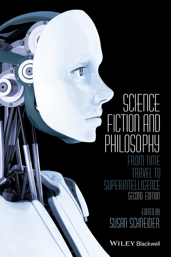 Susan  Schneider Science Fiction and Philosophy. From Time Travel to Superintelligence the influence of science and technology on modern english poetry
