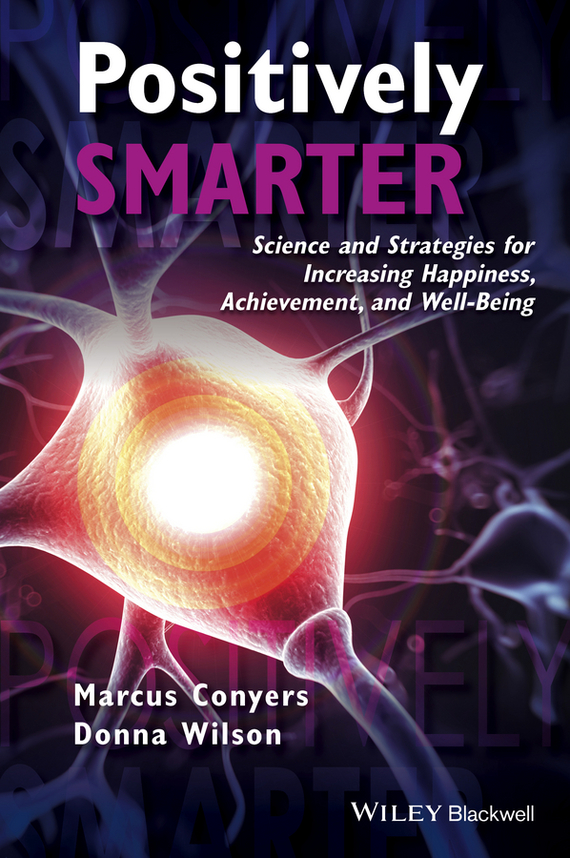 Donna  Wilson Positively Smarter. Science and Strategies for Increasing Happiness, Achievement, and Well-Being handbooks in operations research and management science simulation 13