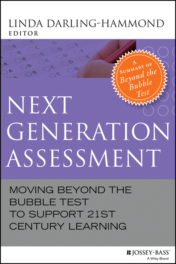 Linda  Darling-Hammond Next Generation Assessment. Moving Beyond the Bubble Test to Support 21st Century Learning philip palaveev g2 building the next generation