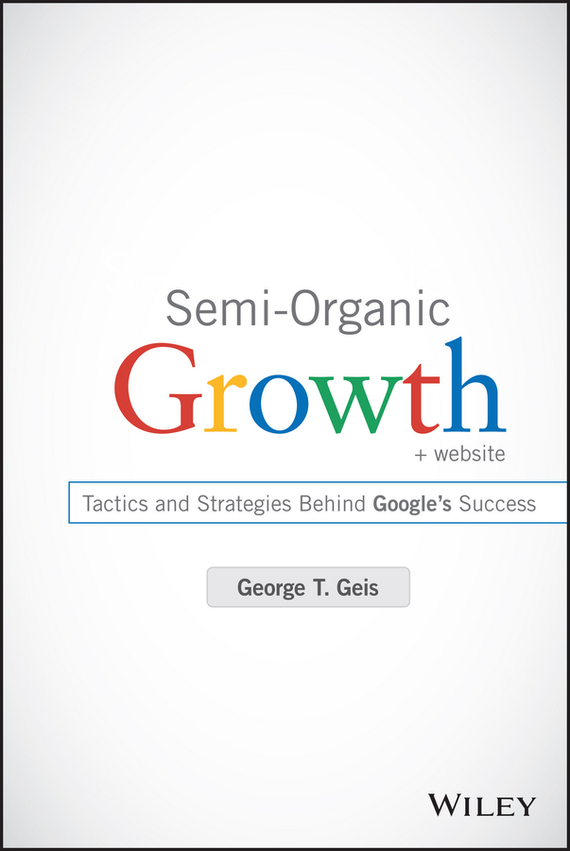 George Geis T. Semi-Organic Growth. Tactics and Strategies Behind Google's Success кофе manuel manuel capriccio кофе в зернах 125 г жб