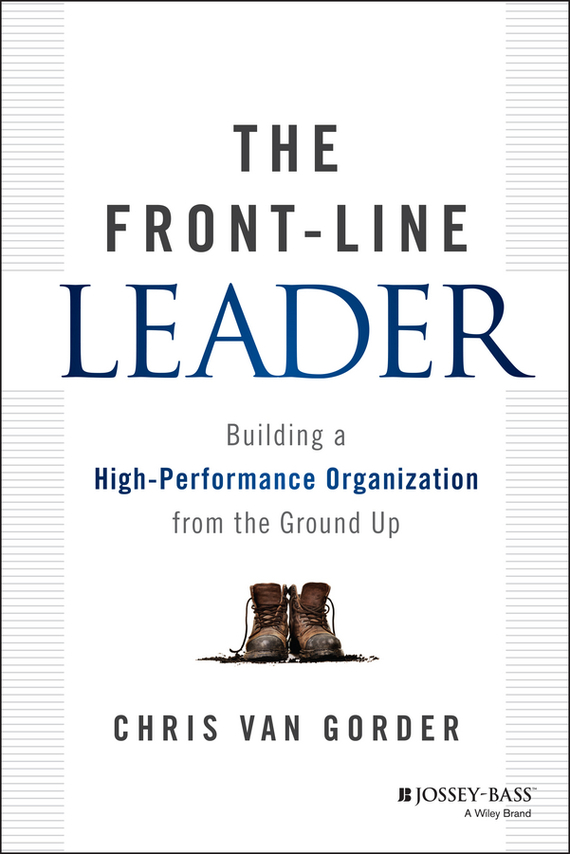 Chris Gorder Van The Front-Line Leader. Building a High-Performance Organization from the Ground Up chris van gorder the front line leader