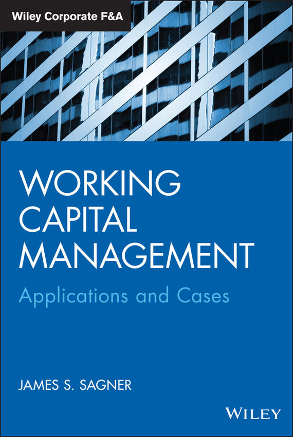 James  Sagner Working Capital Management. Applications and Case Studies handbooks in operations research and management science simulation 13