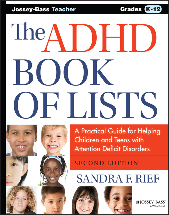 Sandra Rief F. The ADHD Book of Lists. A Practical Guide for Helping Children and Teens with Attention Deficit Disorders