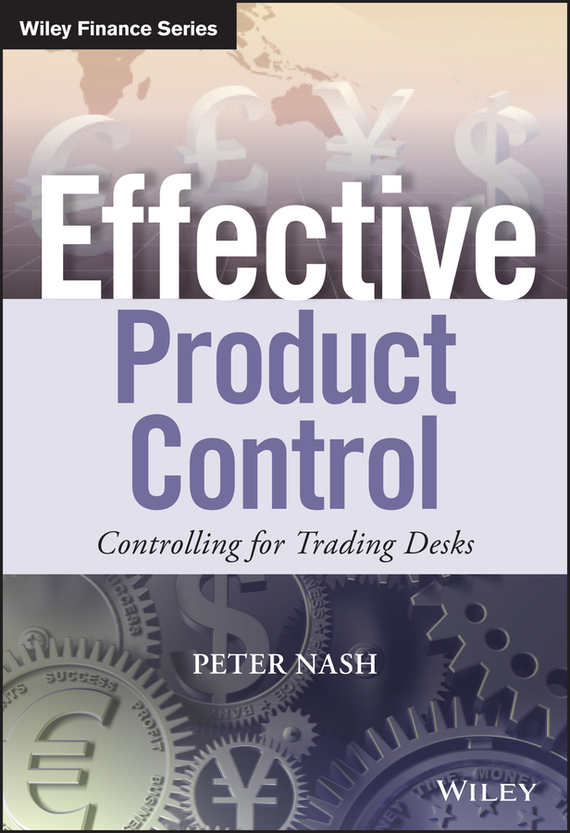 Peter Nash Effective Product Control. Controlling for Trading Desks