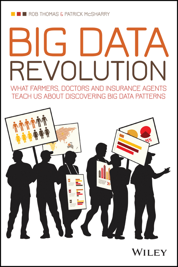 Rob  Thomas Big Data Revolution. What farmers, doctors and insurance agents teach us about discovering big data patterns tony boobier analytics for insurance the real business of big data