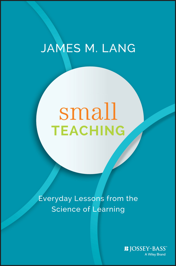 James Lang M. Small Teaching. Everyday Lessons from the Science of Learning how to be a young writer