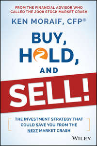 Ken  Moraif - Buy, Hold, and Sell!. The Investment Strategy That Could Save You From the Next Market Crash