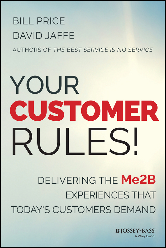 Bill  Price Your Customer Rules!. Delivering the Me2B Experiences That Today's Customers Demand the price regulation of