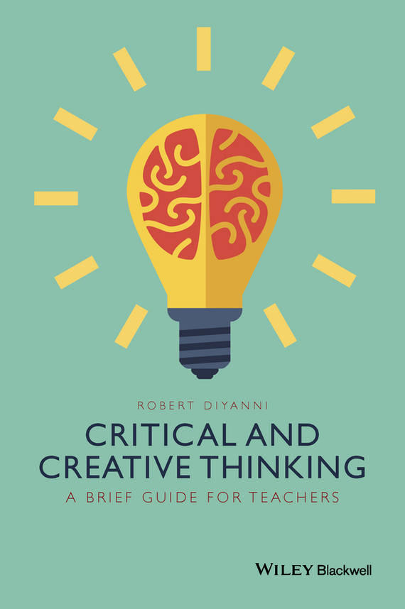 Robert DiYanni Critical and Creative Thinking. A Brief Guide for Teachers