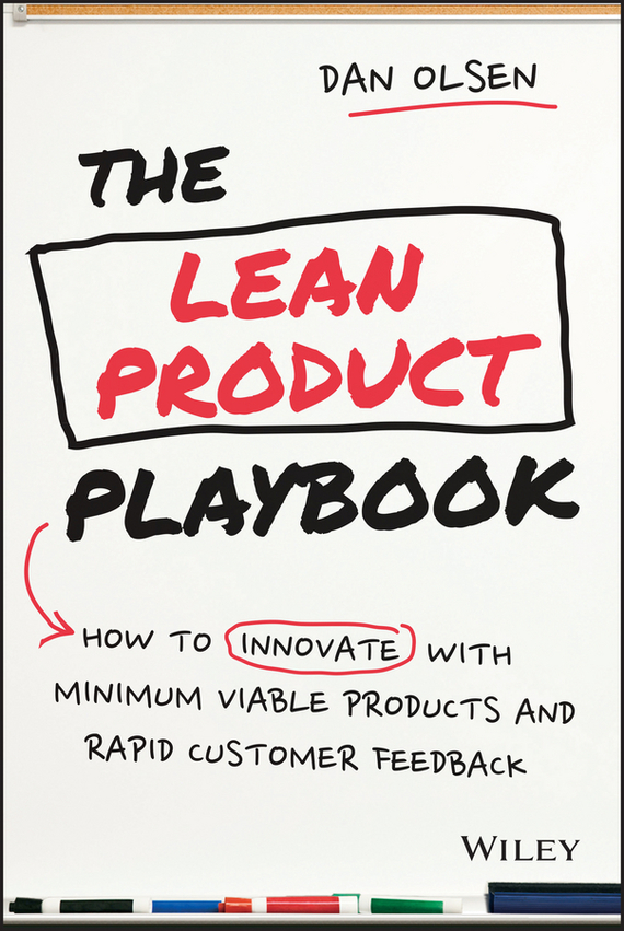 Dan  Olsen The Lean Product Playbook. How to Innovate with Minimum Viable Products and Rapid Customer Feedback madhavan ramanujam monetizing innovation how smart companies design the product around the price