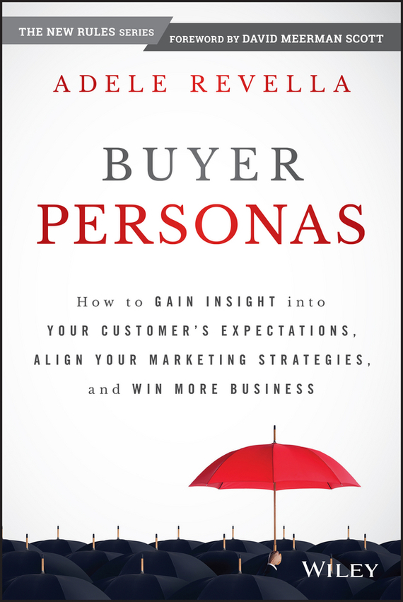 Adele  Revella Buyer Personas. How to Gain Insight into your Customer's Expectations, Align your Marketing Strategies, and Win More Business adding customer value through effective distribution strategy