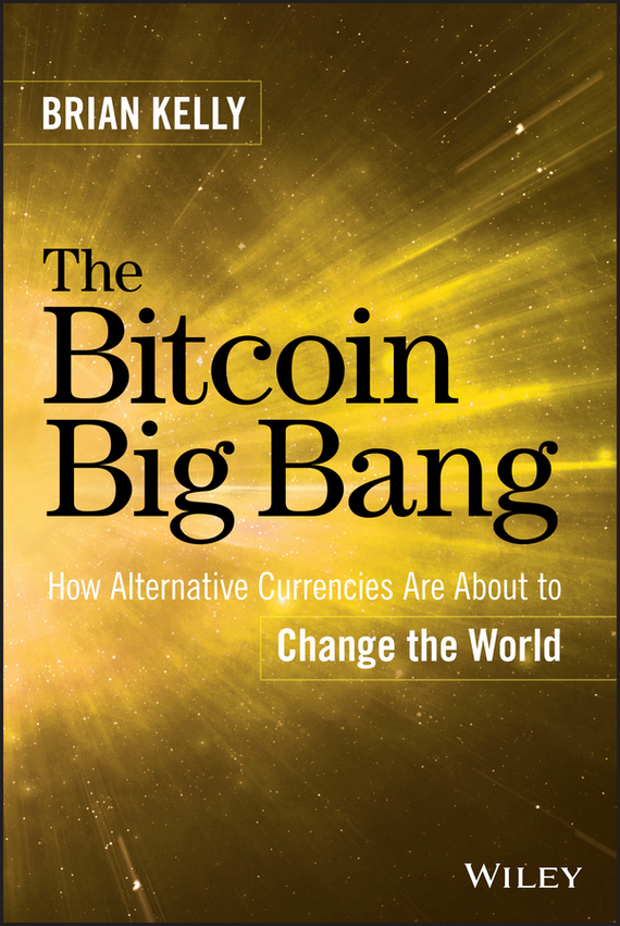 Brian Kelly The Bitcoin Big Bang. How Alternative Currencies Are About to Change the World складной нож vallation сталь cpm s30v алюминий