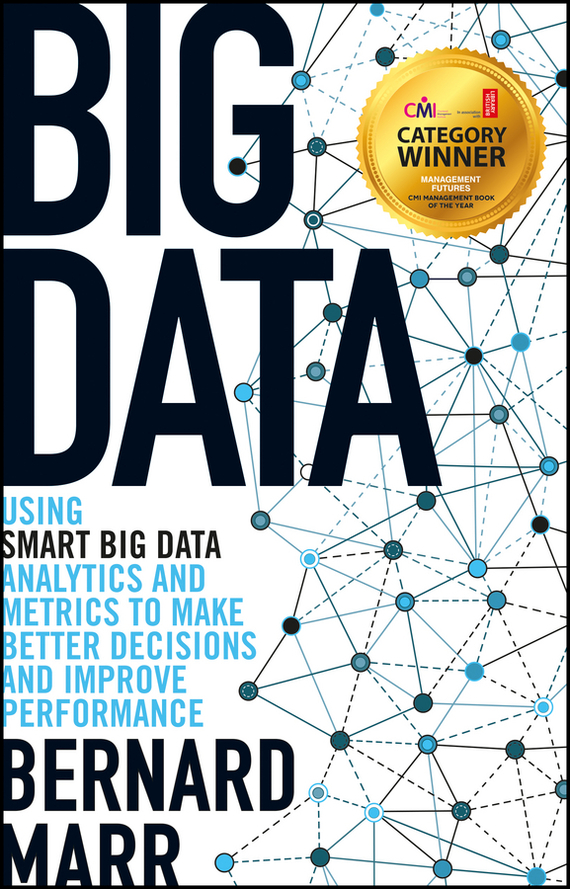 Bernard  Marr Big Data. Using SMART Big Data, Analytics and Metrics To Make Better Decisions and Improve Performance bart baesens profit driven business analytics