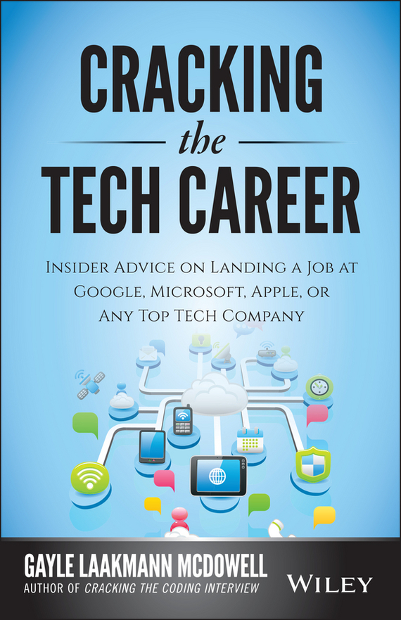 цена на Gayle McDowell Laakmann Cracking the Tech Career. Insider Advice on Landing a Job at Google, Microsoft, Apple, or any Top Tech Company