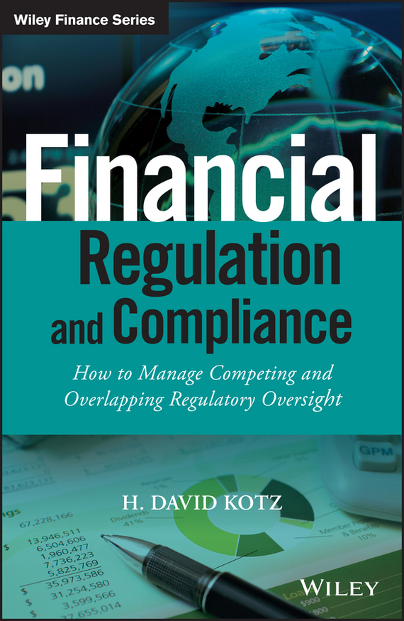 H. Kotz David Financial Regulation and Compliance. How to Manage Competing and Overlapping Regulatory Oversight the price regulation of
