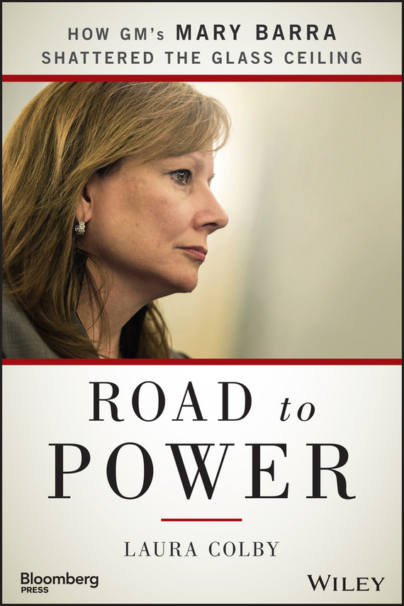 Laura  Colby Road to Power. How GM's Mary Barra Shattered the Glass Ceiling muse the road to the top