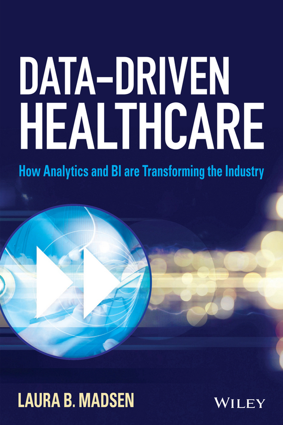 Laura Madsen B. Data-Driven Healthcare. How Analytics and BI are Transforming the Industry bart baesens profit driven business analytics
