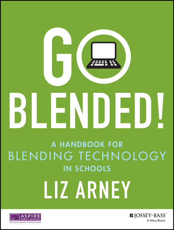 Liz Arney Go Blended!. A Handbook for Blending Technology in Schools