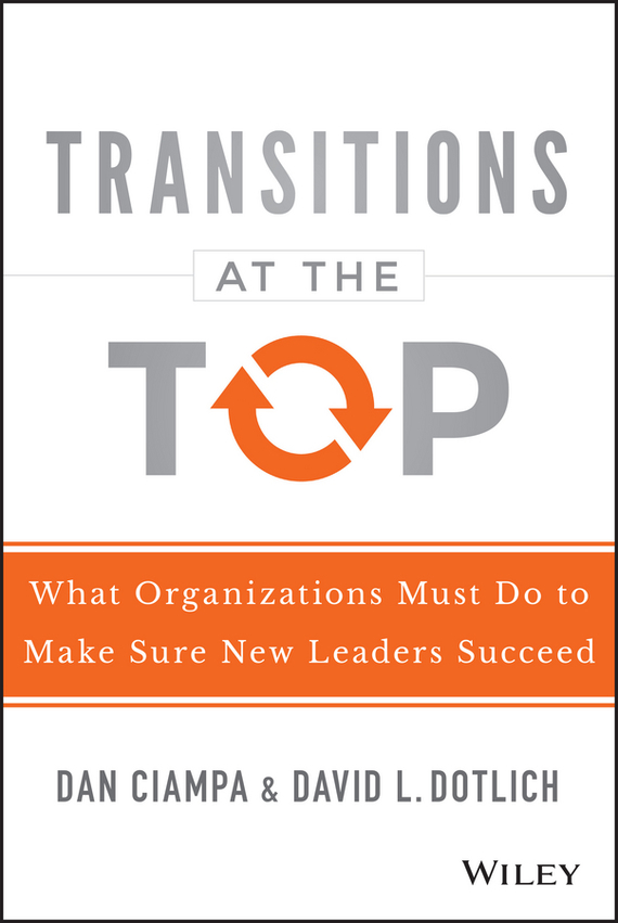 David L. Dotlich Transitions at the Top. What Organizations Must Do to Make Sure New Leaders Succeed a new lease of death
