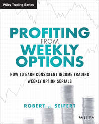 Robert Seifert J. - Profiting from Weekly Options. How to Earn Consistent Income Trading Weekly Option Serials