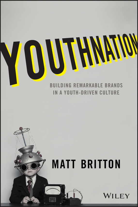 Matt Britton YouthNation. Building Remarkable Brands in a Youth-Driven Culture