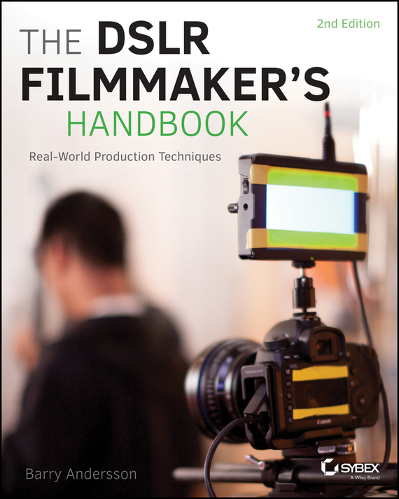 Barry  Andersson The DSLR Filmmaker's Handbook. Real-World Production Techniques moorad choudhry fixed income securities and derivatives handbook
