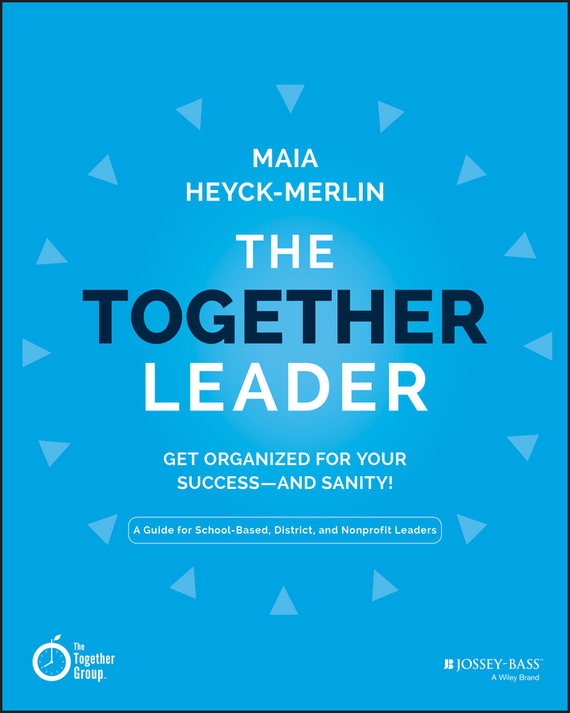 Maia  Heyck-Merlin The Together Leader. Get Organized for Your Success - and Sanity! ram charan the high potential leader how to grow fast take on new responsibilities and make an impact