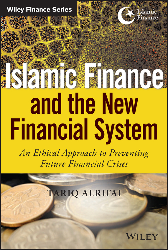 Tariq Alrifai Islamic Finance and the New Financial System. An Ethical Approach to Preventing Future Financial Crises ISBN: 9781118990698 finance and investments