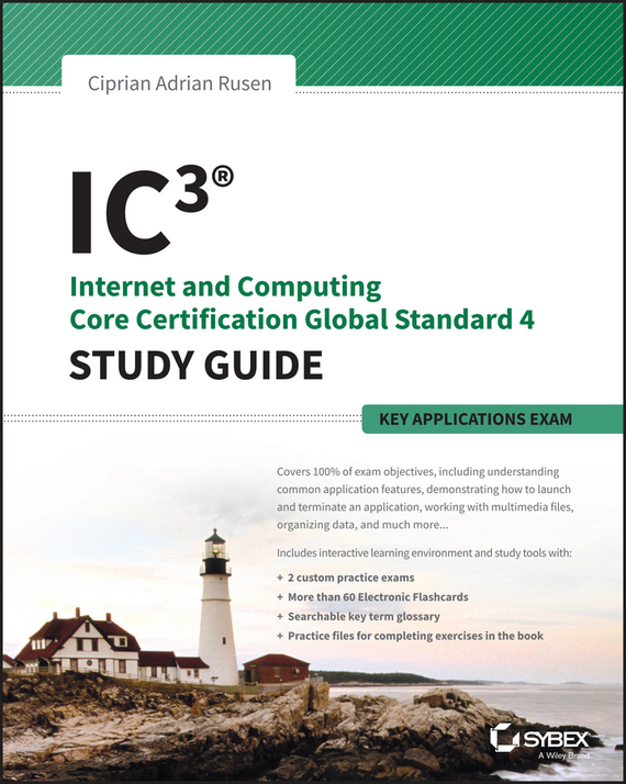 Ciprian Rusen Adrian IC3: Internet and Computing Core Certification Key Applications Global Standard 4 Study Guide ISBN: 9781118991732 soft computing and applications