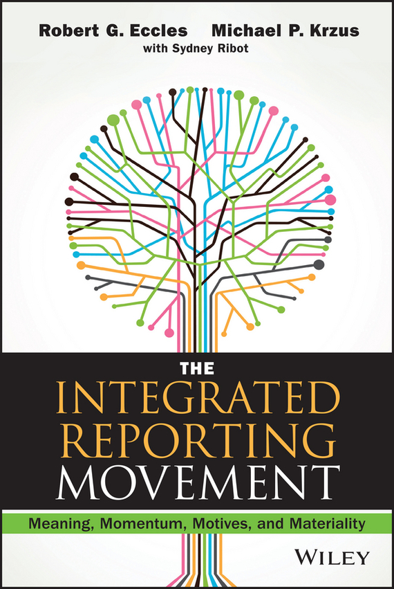 Robert Eccles G. The Integrated Reporting Movement. Meaning, Momentum, Motives, and Materiality the art of movement alternative ways to conceptualize concepts