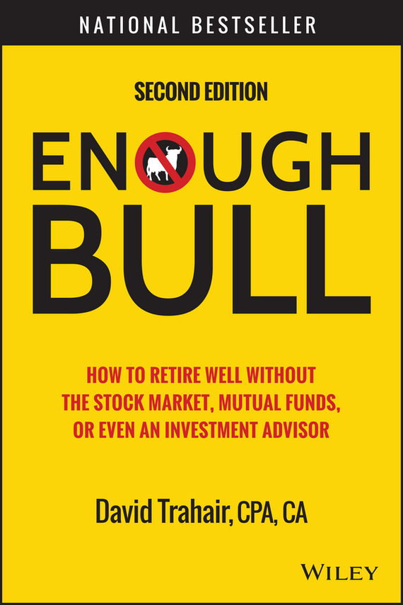 David  Trahair Enough Bull. How to Retire Well without the Stock Market, Mutual Funds, or Even an Investment Advisor jessica rabe lynn alts democratized a practical guide to alternative mutual funds and etfs for financial advisors