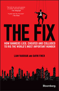 Liam Vaughan - The Fix. How Bankers Lied, Cheated and Colluded to Rig the World's Most Important Number