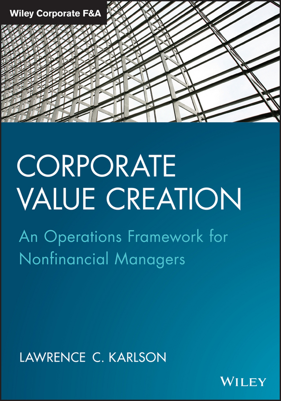 Lawrence Karlson C. Corporate Value Creation. An Operations Framework for Nonfinancial Managers juan stegmann pablo strategic value management stock value creation and the management of the firm