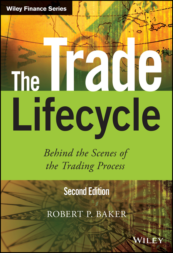 Robert P. Baker The Trade Lifecycle. Behind the Scenes of the Trading Process marin katusa the colder war how the global energy trade slipped from america s grasp