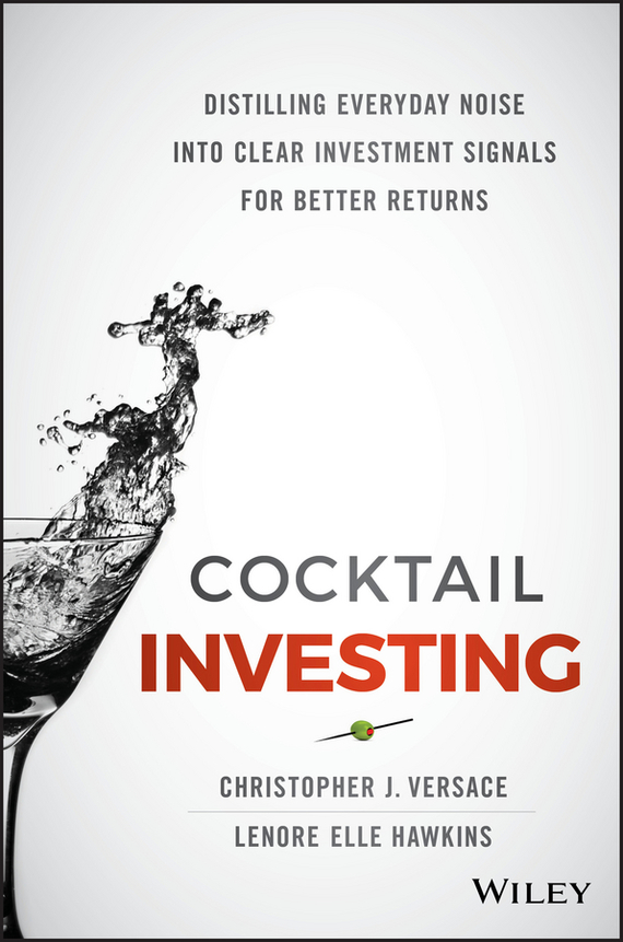 Christopher Versace J. Cocktail Investing. Distilling Everyday Noise into Clear Investment Signals for Better Returns tony levene investing for dummies uk