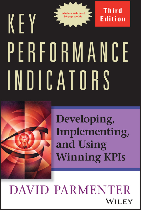 David  Parmenter Key Performance Indicators. Developing, Implementing, and Using Winning KPIs technology based employee training and organizational performance