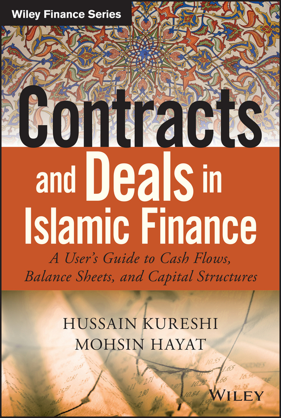 Hussein Kureshi Contracts and Deals in Islamic Finance. A User's Guide to Cash Flows, Balance Sheets, and Capital Structures zamir iqbal intermediate islamic finance