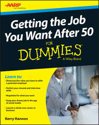 Kerry  Hannon - Getting the Job You Want After 50 For Dummies