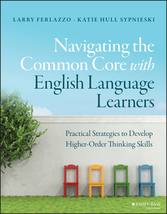 Larry Ferlazzo Navigating the Common Core with English Language Learners. Practical Strategies to Develop Higher-Order Thinking Skills christopher danielson common core math for parents for dummies with videos online