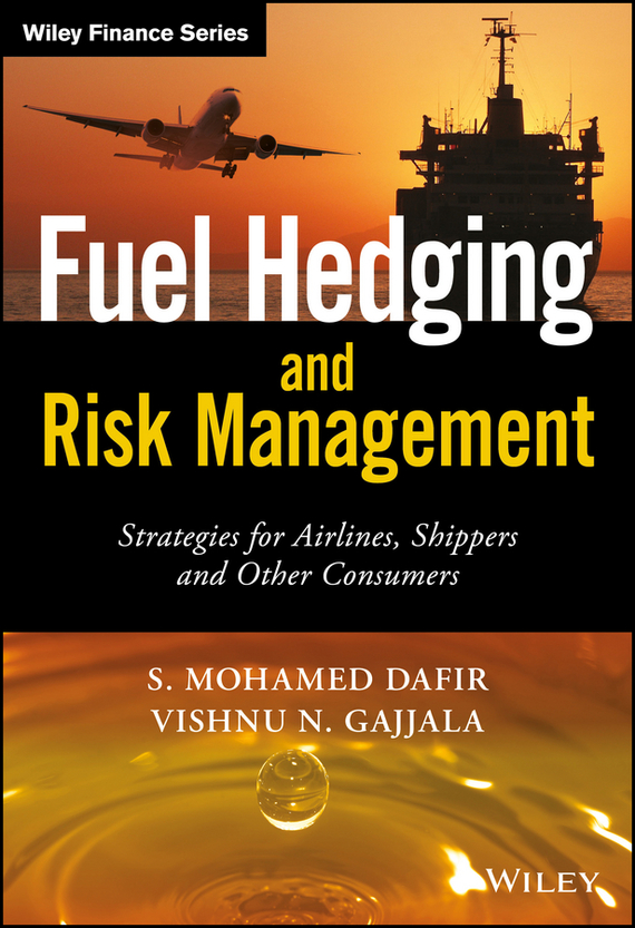 Vishnu Gajjala N. Fuel Hedging and Risk Management. Strategies for Airlines, Shippers and Other Consumers analysis for financial management