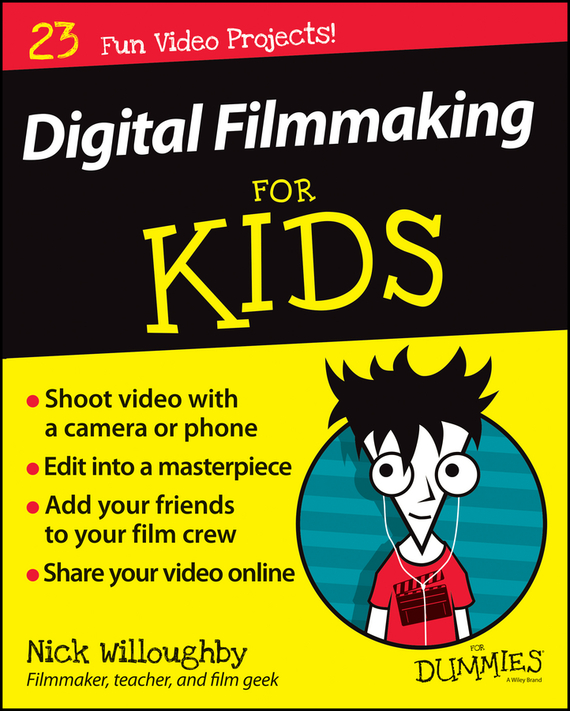 Nick  Willoughby Digital Filmmaking For Kids For Dummies cheryl rickman the digital business start up workbook the ultimate step by step guide to succeeding online from start up to exit