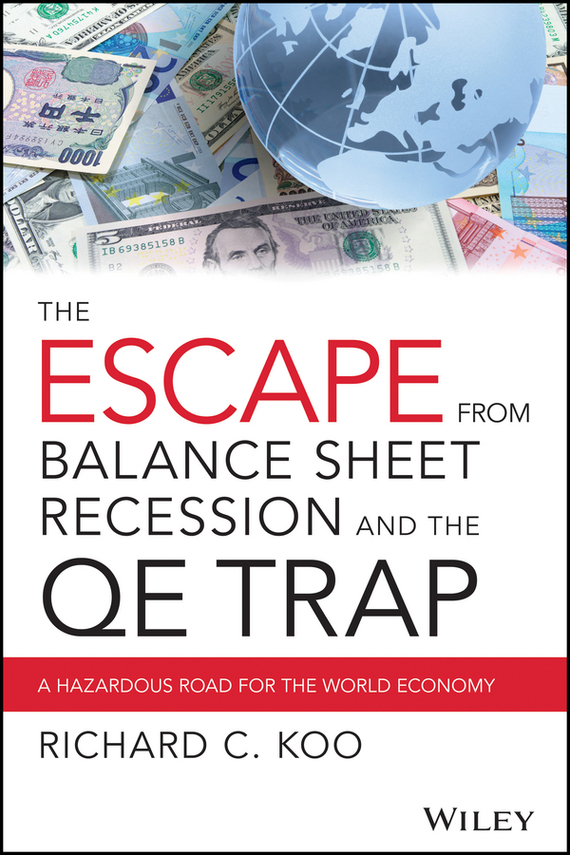 Richard Koo C. The Escape from Balance Sheet Recession and the QE Trap. A Hazardous Road for the World Economy richard rohr falling upward a spirituality for the two halves of life