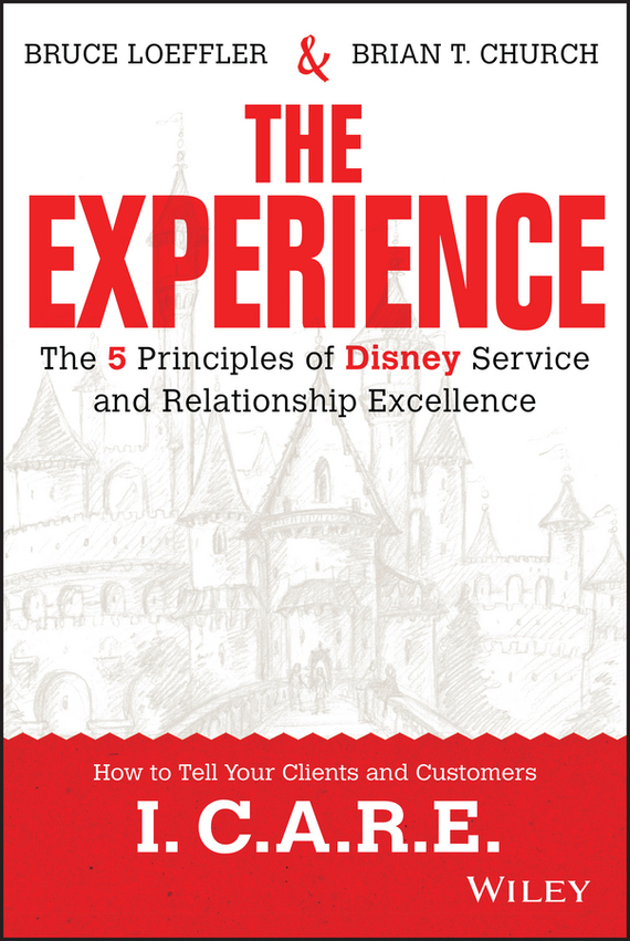 Bruce Loeffler The Experience. The 5 Principles of Disney Service and Relationship Excellence kelly mcdonald crafting the customer experience for people not like you how to delight and engage the customers your competitors don t understand