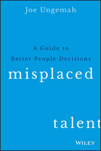 Joe  Ungemah - Misplaced Talent. A Guide to Better People Decisions