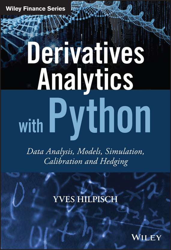 Yves  Hilpisch Derivatives Analytics with Python. Data Analysis, Models, Simulation, Calibration and Hedging yves hilpisch derivatives analytics with python data analysis models simulation calibration and hedging