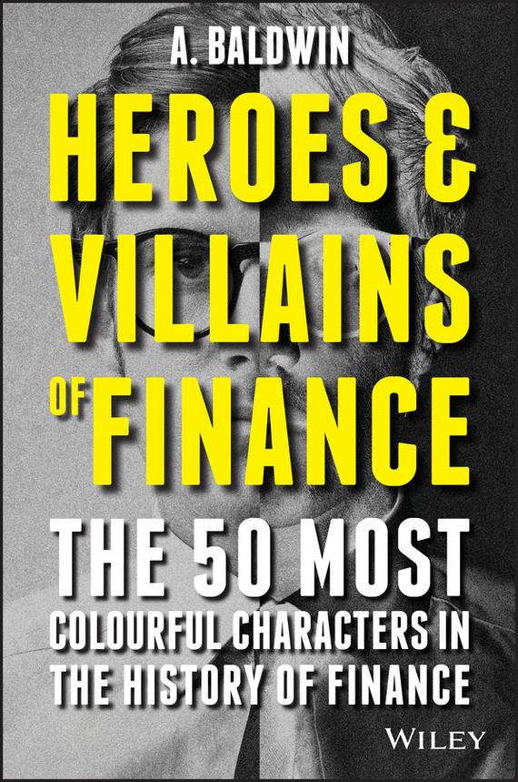 Adam  Baldwin Heroes and Villains of Finance. The 50 Most Colourful Characters in The History of Finance devil take the hindmost a history of financial speculation