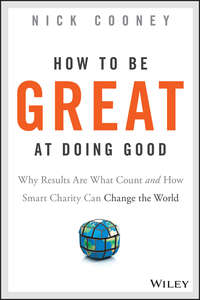 Nick  Cooney - How To Be Great At Doing Good. Why Results Are What Count and How Smart Charity Can Change the World
