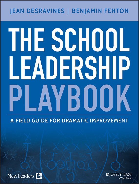Jean  Desravines The School Leadership Playbook. A Field Guide for Dramatic Improvement promoting academic competence and literacy in school